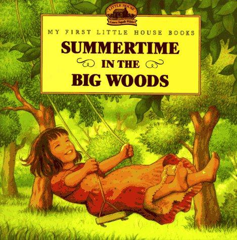Download Summertime in the Big Woods (My First Little House Books)