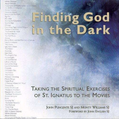 Finding God In The Dark: Taking The Spiritual Exercises Of St. Ignatius To The Movies, Pungente, John J.; Williams, Monty