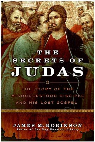 The Secrets of Judas: The Story of the Misunderstood Disciple and His Lost Gospel, Robinson, James M.