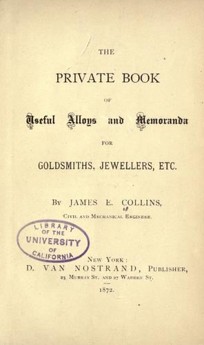 The private book of useful alloys & memoranda for goldsmiths, jewellers, &c.