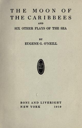 The moon of the Caribbees, and six other plays of the sea.