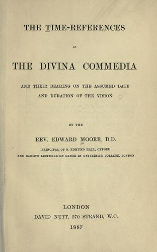 The time-references in the Divina commedia, and their bearing on the assumed date and duration of the vision.
