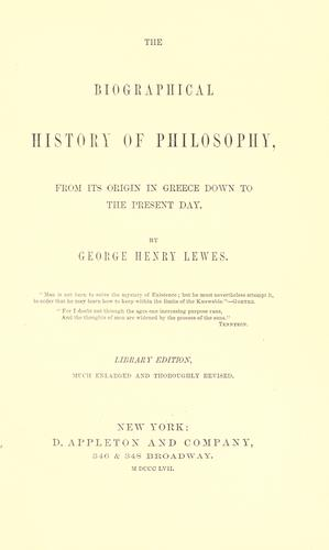 The biographical history of philosophy from its origin in Greece down to the present day