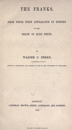 Download The Franks, from their first appearance in history to the death of King Pepin.