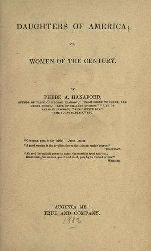 Daughters of America, or, Women of the century by Phebe A. Hanaford