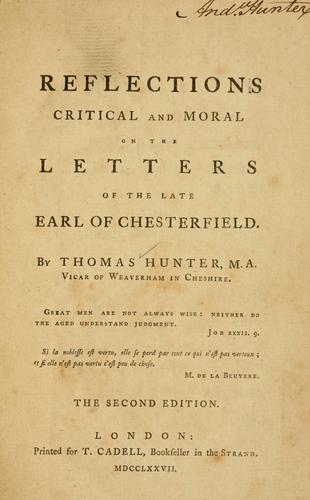Reflections critical and moral on the letters of the late Earl of Chesterfield.