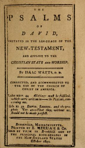 The psalms of David, imitated in the language of the New-Testament, and applied to the Christian state and worship