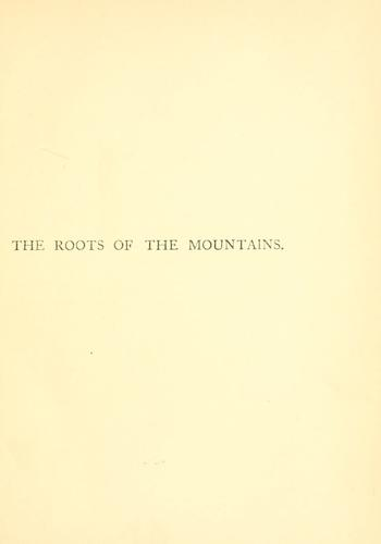 Download The roots of the mountains, wherein is told somewhat of the lives of the men of Burgdale, their friends, their neighbours, their foemen and their fellows in arms