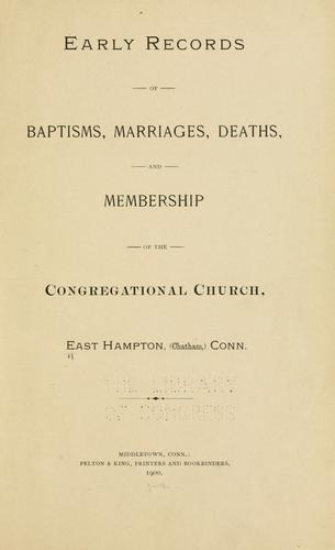 Early records of baptisms, marriages, deaths, and membership of the Congregational church by East Hampton, Conn.