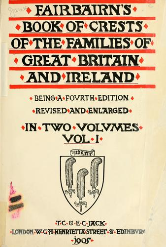 Download Fairbairn's book of crests of the families of Great Britain and Ireland.