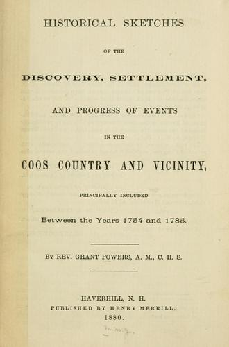 Historical sketches of the discovery, settlement, and progress of events in the Coos country and vicinity