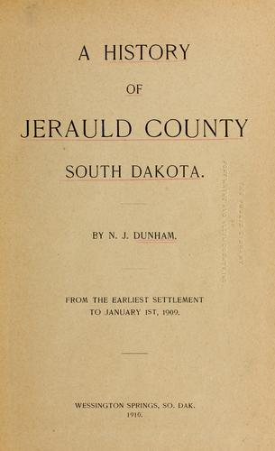A history of Jerauld county, South Dakota by N. J. Dunham