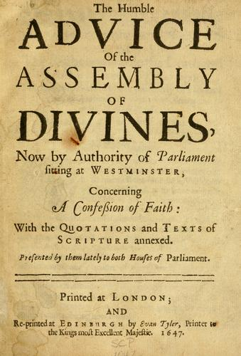 Download The humble advice of the Assembly of Divines, now by authority of Parliament sitting at Westminster, concerning a confession of faith