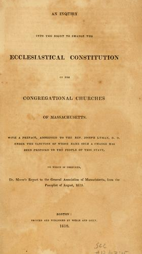 Download An Inquiry into the right to change the Ecclesiastical Constitution of the Congregational Churches of Massachusetts
