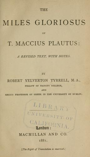 The Miles gloriosus of T. Maccius Plautus.