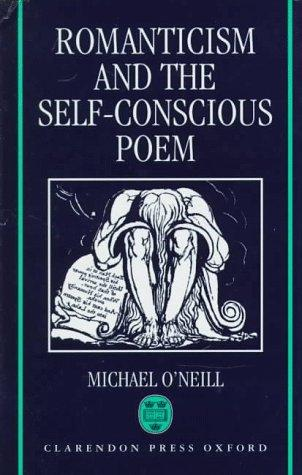 Romanticism and the self-conscious poem by O'Neill, Michael