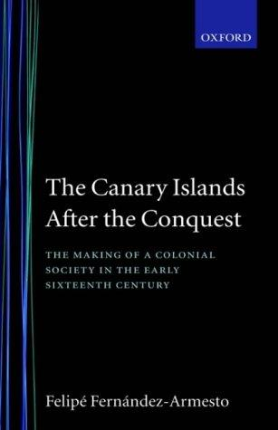 The Canary Islands after the conquest by Felipe Fernández-Armesto