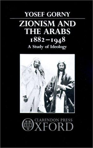 Zionism and the Arabs 1882-1948 by Yosef Gorny