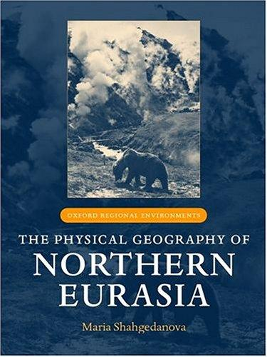 The Physical Geography of Northern Eurasia (Oxford Regional Environments) by Maria Shahgedanova
