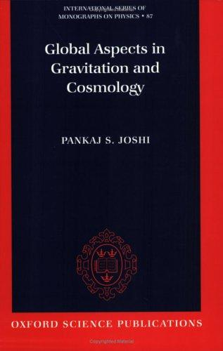Global Aspects in Gravitation and Cosmology (International Series of Monographs on Physics, No 87) by Pankaj S. Joshi