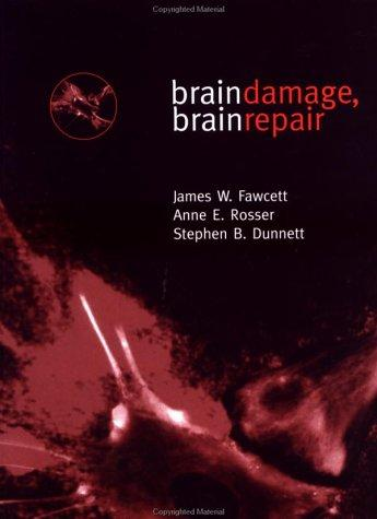 Brain damage, brain repair by Anne E. Rosser, S. B. Dunnett, James W. Fawcett, Stephen B. Dunnett