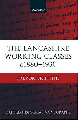 The Lancashire Working Classes c. 1880-1930 (Oxford Historical Monographs) by Trevor Griffiths