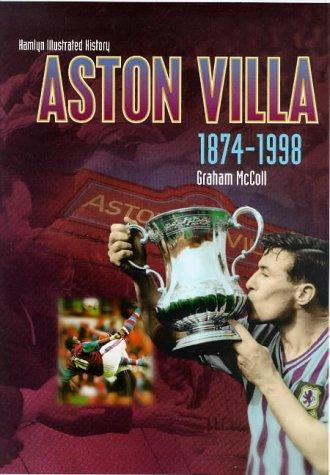 The Hamlyn Illustrated History of Aston Villa 1874-1998 by Graham McColl