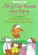 All of our noses are here, and other noodle tales by Alvin Schwartz