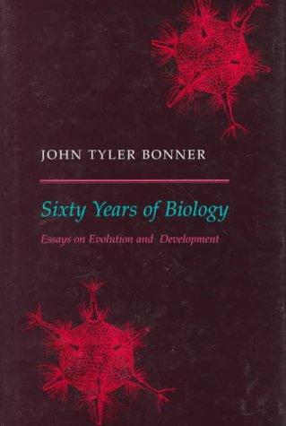 Sixty years of biology by John Tyler Bonner