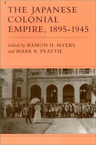 The Japanese Colonial Empire, 1895-1945 by