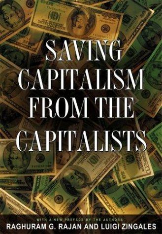 Saving capitalism from the capitalists by Raghuram Rajan