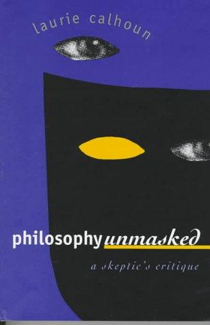 Philosophy unmasked by Laurie Calhoun