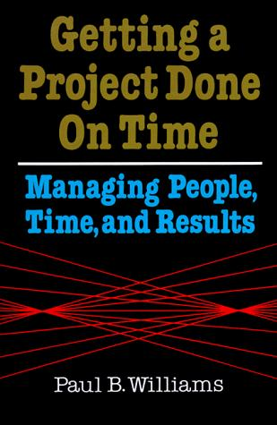 Getting a project done on time by Paul B. Williams