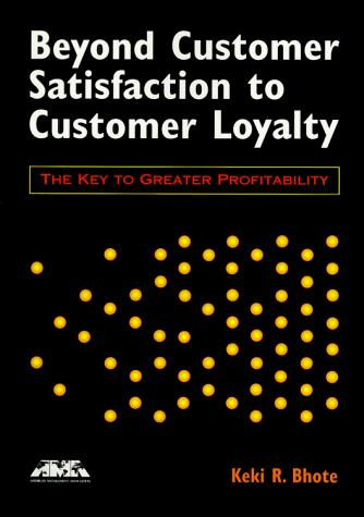 Beyond customer satisfaction to customer loyalty by Keki R. Bhote