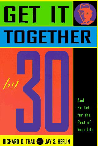 Get it together by 30 by Richard D. Thau