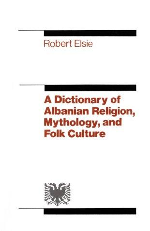 The Dictionary of Albanian Religion, Mythology and Folk Culture by Robert Elsie