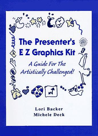 The Presenter's E Z Graphics Kit by Lori Backer