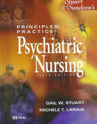 Stuart & Sundeen's principles and practice of psychiatric nursing by [edited by] Gail W. Stuart, Michele T. Laraia.