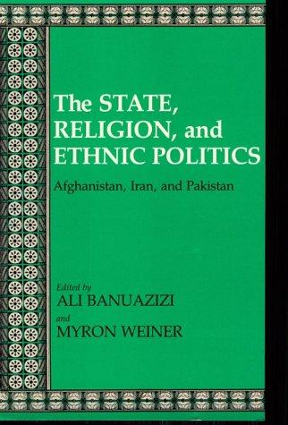 The State, Religion, and Ethnic Politics by Ali Banuazizi, Myron Weiner