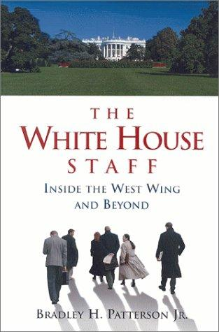 The White House staff by Bradley H. Patterson
