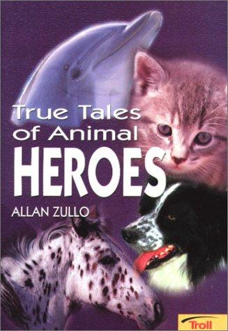 True Animal Stories True Tales of Animal Heroes
