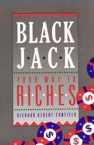 Blackjack Your Way To Riches by Richard A. Canfield