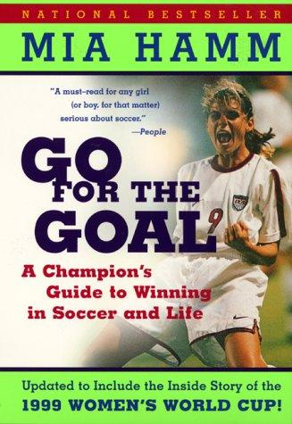 Go for the goal by Mia Hamm