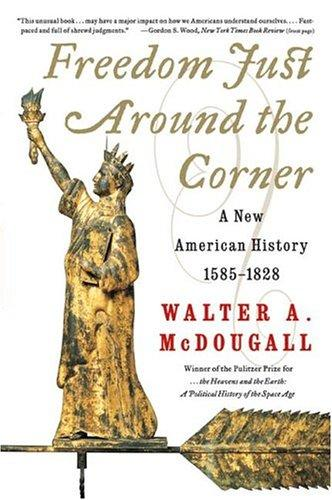 Freedom Just Around the Corner: A New American History by Walter A. Mcdougall