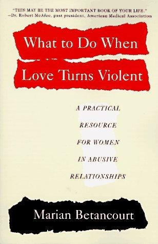 What to do when love turns violent by Marian Betancourt