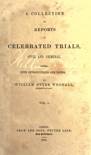 A collection of reports of celebrated trials, civil and criminal by William Otter Woodall