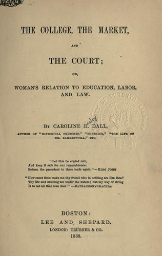 The college, the market, and the court by Caroline Wells Healey Dall