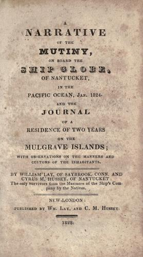 A narrative of the mutiny, on board the ship Globe, of Nantucket, in the Pacific Ocean, Jan. 1824 by William Lay