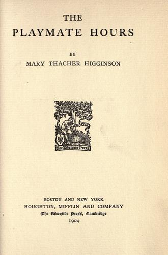 The playmate hours by Mary Potter Thacher Higginson