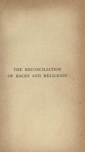 The reconciliation of races and religions by T. K. Cheyne